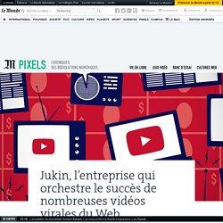 Jukin, l'entreprise qui orchestre le succès de nombreuses vidéos virales du Web