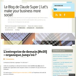 L'entreprise de demain [#e20] – organique, jusqu'où ? « Le Blog de Claude Super | Lets' make your business more social!