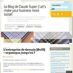 L'entreprise de demain [#e20] – organique, jusqu'où ? « Le Blog de Claude Super