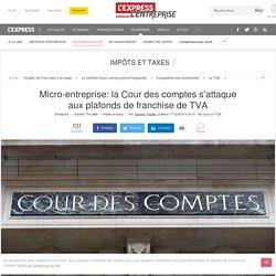 Micro-entreprise: la Cour des comptes s'attaque aux plafonds de franchise de TVA