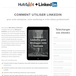 Comment utiliser LinkedIn pour votre entreprise, votre marketing et votre réseau professionnel