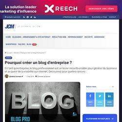 Créer un blog d'entreprise : Pour quelles raisons ?