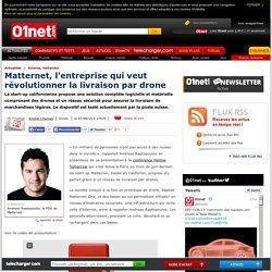 Matternet, l'entreprise qui veut révolutionner la livraison par drone