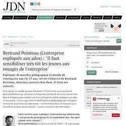 """Bertrand Pointeau (L'entreprise expliquée aux ados) : """"Il faut sensibiliser très tôt les jeunes aux rouages de l'entreprise"""" - Journal du Net Management"""