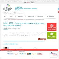 2020 – 2030 : l'entreprise des services à la personne en domicile connecté - Conf Salon Silver Economie 24/11/16 -