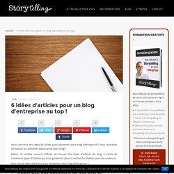 6 idées d'articles pour votre blog d'entreprise ! - Storytelling.fr