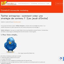 Twitter entreprise : comment définir sa stratégie de contenus