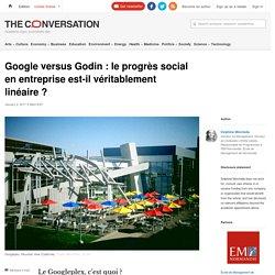 Google versus Godin : le progrès social en entreprise est-il véritablement linéaire ?