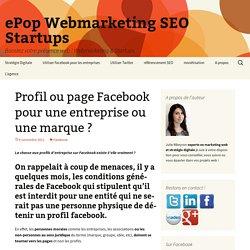 Faut-il créer une page ou un profil facebook pour une entreprise ?