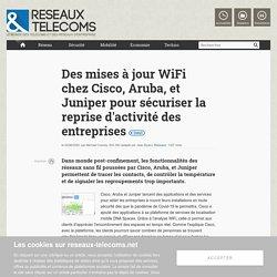 Des mises à jour WiFi chez Cisco, Aruba, et Juniper pour sécuriser la reprise d'activité des entreprises - Actualités RT Réseaux