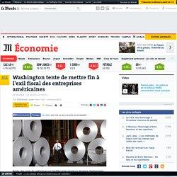 Mettre fin à l'exil fiscal des entreprises US - Le Monde 23/09/14