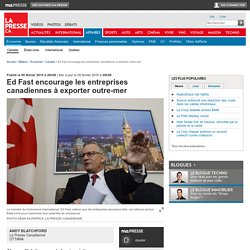 Ed Fast encourage les entreprises canadiennes à exporter outre-mer