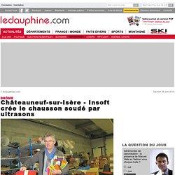 Châteauneuf-sur-Isère - Insoft crée le chausson soudé par ultrasons