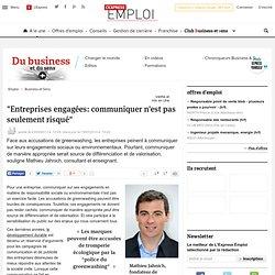 """""""Entreprises engagées: communiquer n'est pas seulement risqué"""""""