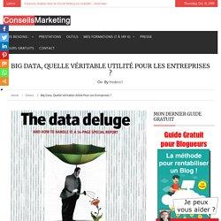 Big Data, quelle véritable utilité pour les entreprises ?ConseilsMarketing.fr