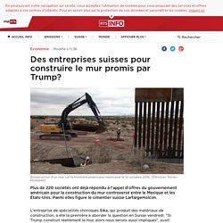 Des entreprises suisses pour construire le mur promis par Trump? - rts.ch - Economie
