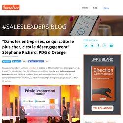 """""""Dans les entreprises, ce qui coûte le plus cher, c'est le désengagement"""" Stéphane Richard, PDG d'Orange"""