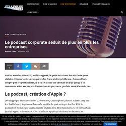 Le podcast corporate séduit de plus en plus les entreprises – Les éclaireurs de la Com