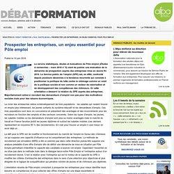 Prospecter les entreprises, un enjeu essentiel pour Pôle emploi - Debat FormationDebat Formation