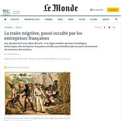 La traite négrière, passé occulté par les entreprises françaises