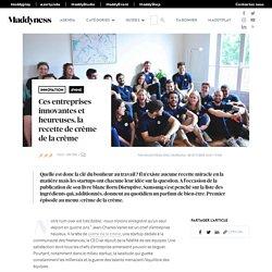 Ces entreprises innovantes et heureuses, la recette de crème de la crème - Maddyness - Le Magazine des Startups Françaises