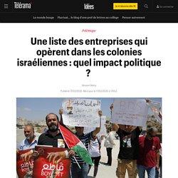 Une liste des entreprises qui opèrent dans les colonies israéliennes : quel impact politique ? - Idées