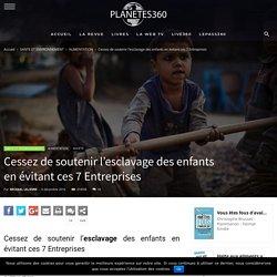 Cessez de soutenir l'esclavage des enfants en évitant ces 7 Entreprises - Planetes360