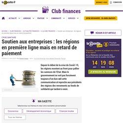 Soutien aux entreprises : les régions en première ligne mais en retard de paiement - La Gazette des Communes - Romain GASPARD