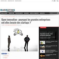Open innovation : pourquoi les grandes entreprises ont-elles besoin des startups