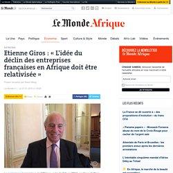 Etienne Giros: «L'idée du déclin des entreprises françaises en Afrique doit être relativisée»