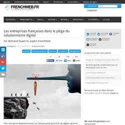 Les entreprises françaises dans le piège du solutionnisme digital