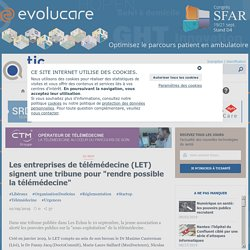 """Les entreprises de télémédecine (LET) signent une tribune pour """"rendre possible la télémédecine"""""""