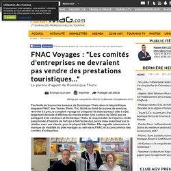 """FNAC Voyages : """"Les comités d'entreprises ne devraient pas vendre des prestations touristiques..."""""""