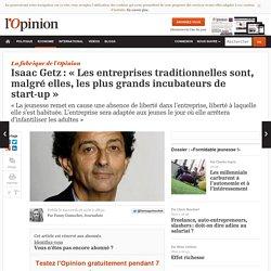 Isaac Getz : « Les entreprises traditionnelles sont, malgré elles, les plus grands incubateurs de start-up