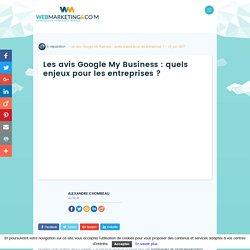 L'enjeu des avis Google pour les entreprises - Webmarketing&co'm