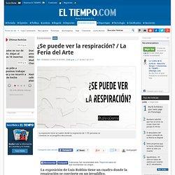 ¿Se puede ver la respiración? / La Feria del Arte - Fernando Gómez Echeverri - Noticias de Entretenimiento, Espectáculos, Arte y Cultura en Colombia
