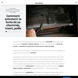 Comment entretenir la fonte de sa cheminée, insert, poêle