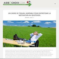Un cadre de travail agréable pour entretenir la motivation au quotidien - aideochoix.com