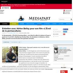 MEDIAPART 28/03/17 Entretien avec Adrien Bellay pour son film «L'Éveil de la permaculture»