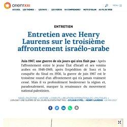 Entretien avec Henry Laurens sur le troisième affrontement israélo-arabe