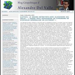 Aleteia: Le grand entretien avec Alexandre Del Valle : « Daesh veut provoquer un syndrome de Stockolm généralisé en Occident » - Blog d'Alexandre del Valle