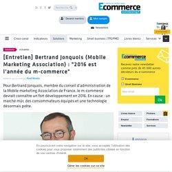 """[Entretien] Bertrand Jonquois (Mobile Marketing Association) : """"2016 est l'année du m-commerce"""""""