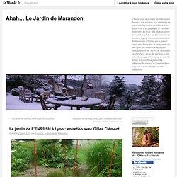 Le jardin de L'ENS/LSH à Lyon : entretien avec Gilles Clément. - Ahah… Le Jardin de Marandon - Blog LeMonde.fr