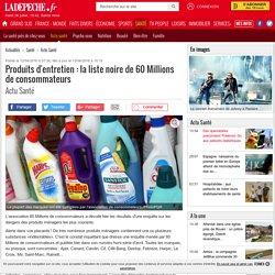 Produits d'entretien : la liste noire de 60 Millions de consommateurs - 12/04/2016 - ladepeche.fr