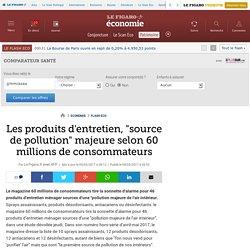 Les produits d'entretien, 'source de pollution' majeure selon 60 millions de consommateurs