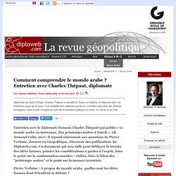 Entretien avec Charles Thépaut, diplomate. Comment comprendre le monde arabe ?