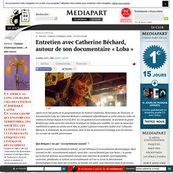 Entretien avec Catherine Béchard, autour de son documentaire « Loba »