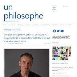Entretien avec Jérôme Lèbre : « L'écriture est ce qui reste de la parole, l'immobilité est ce qui reste du mouvement »