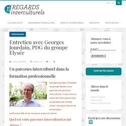 Entretien avec Georges Jourdain, PDG du groupe Elysée - Regards InterculturelsRegards Interculturels