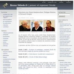 Entretien avec Denis Kambouchner, Philippe Meirieu et Bernard Stiegler